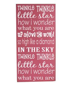 Twinkle, twinkle little star how I wonder what you are.  Up above the world so high. Like a diamond in the sky. Twinkle, twinkle little star how I wonder what you are.