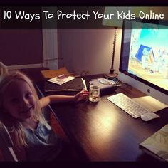 10 Ways To Protect Your Kids Online