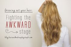 How to deal with that awkward stage of growing your hair out, great tips!!