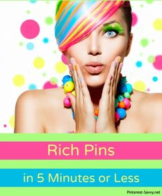Rich pins in 5 minutes or less!