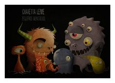 Monstruos by Chavetta Lepipe, via Flickr