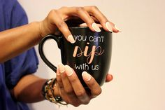 You can't sip with us!