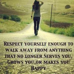 Decided to do that recently, not easy, but self respect is important.