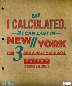 """So I calculated, and I can last in New York for 3 and a half more days, maybe 7 if I don't eat lunch."" -Hannah Horvath #GIRLS"