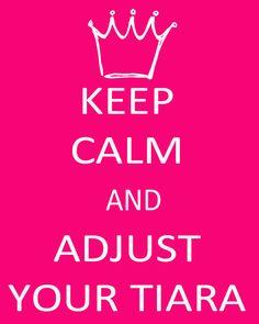 Keep Calm and Adjust Your Tiara.