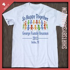 So Happy Together Family Reunion Shirt : Personalized for your family! T-shirt packages as low as $11.95. This shirt features a group in a circle holding hands.