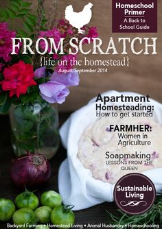 FROM SCRATCH - The Magazine for the Modern Homesteader. The new FREE issue is available to read now!