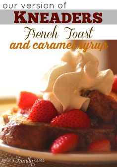 Our Version of Kneaders French Toast and Caramel Syrup -