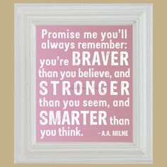 Promise me you'll always remember: you're braver than you believe, and stronger than you seem, and smarter than you think. ~A.A. Milne #entrepreneur #entrepreneurship #quote