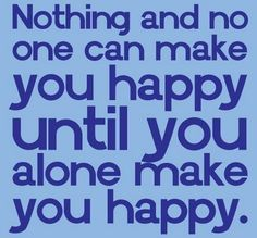 Quotes - Inspiration - You make yourself happy - motivational      #quotes