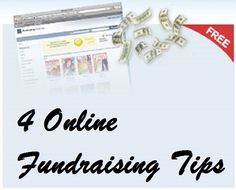4 Online Fundraising Tips - Focus your online efforts at getting people to subscribe, recruiting volunteers, getting people to join your cause, or watch a quick video about how your group makes a difference.