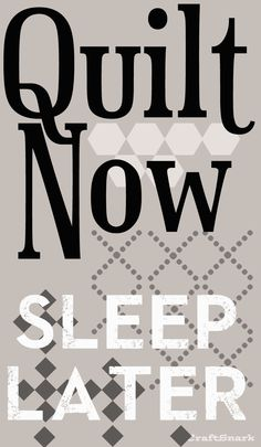 Craft Snark: Quilt Now - Sleep Later #humor#crafting#blogging