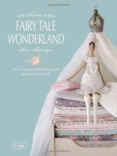 Tilda's Fairytale Wonderland: Over 25 Beautiful Sewing and Papercraft Projects: Tone Finnanger: 9781446303313: Amazon.com: Books