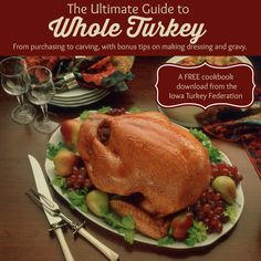 Ultimate Guide to Whole Turkey: From purchasing to carving, with bonus tips on making dressing and gravy.  A FREE cookbook download from the Iowa Turkey Federation