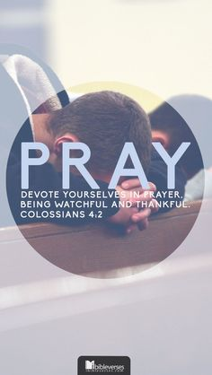 Continue in prayer, and watch in the same with thanksgiving - Colossians 4:2 #Bible