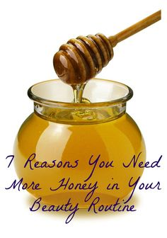 7 reasons you need more honey in your beauty routine...