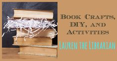 DIY, Crafts, and Other Activities to Do With Books You've Already Read