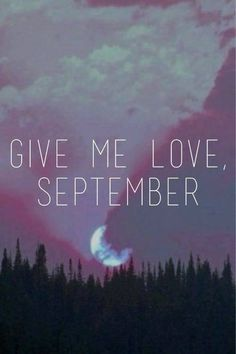 Give me love September...