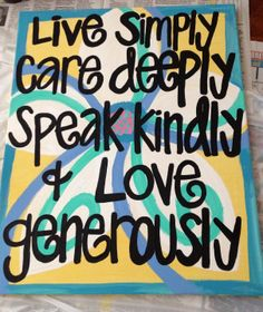 Live Simply Care Deeply Speak Kindly Love Generously