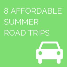 Nothing says summer like getting out of town: 8 Affordable Summer Road Trips