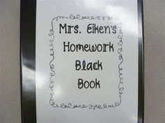 Homework Black Book:  Each child gets a tab in a black binder.  Behind each tab is a form.  Every time a student doesn't do their homework, they have to enter the date, assignment, and reason for not having their homework done.