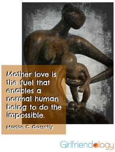 Mother love is the fuel that enables a normal human being to do the impossible. :) #quote FOR MOMS http://girlfriendology.com/to-my-girlfriends-who-are-moms-happy-mothers-day-aka-ramblings-from-a-non-mom/