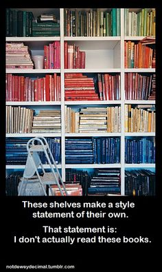 These books make a style statement of their own. That statement is: I don't actually read these books. |Color Coordination is not Dewey Decimal