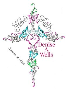 """Have Faith"" Butterfly Cross Tattoo Design by Denise A. Wells. Custom tattoo design including a cross made of butterflies, stars, sparkles and hearts.  Message me on Facebook to get a Price Quote. Thank You!!!"