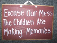 Excuse Our Mess the Children are making Memories sign