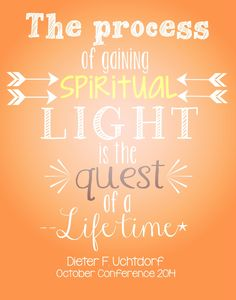 """""""The process of gaining spiritual light is the quest of a lifetime."""" Dieter F. Uchtdorf #PresUchtdorf #lds #ldsconf"""