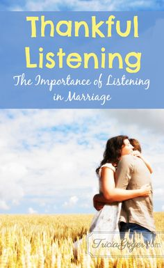 Are you a good listener? Being a thankful listener is important in #marriage. The more I started listening (really listening), the more connected my husband felt toward me and the more he opened up to our family.