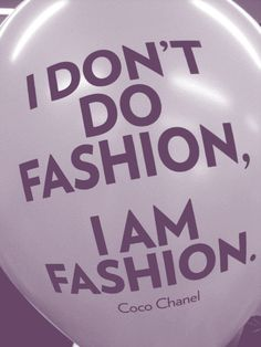 I Don't do fashion I'm fashion - Coco #Chanel  #Fashion #quote