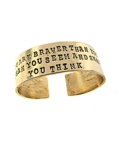 You Are Braver Than You Seem and Stronger Than You Think Cuff // jewelry with words - a huge trend right now #designtrend #wearabledesign