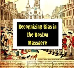 Recognizing Bias in the Boston Massacre - A Primary Source Analysis!