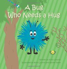 A Bug Who Needs a Hug by Anna Church, http://www.amazon.com/gp/product/0615308600/ref=cm_sw_r_pi_alp_nnPLpb1KJ185X