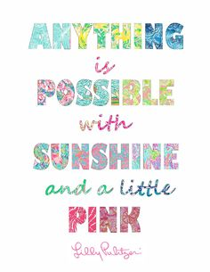 "Lilly Pulitzer quote written in lilly prints ... ""anything is possible with sunshine and a little pink"""