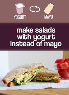 Use Greek or regular yogurt instead of mayo in tuna, chicken, and egg salad. | 27 Easy Ways To Eat Healthier