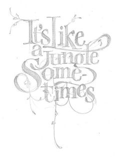 It's like a jungle sometimes. By Luca Barcellona - Calligraphy & Lettering Arts   Please join our new community viva la vida on: www.facebook.com/vivalavidalifestyle  Inspiration, life, wisdom, quotes, words, beautiful stories, moving photos, motivational videos