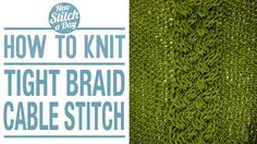 How to Knit the Tight Braid Cable Stitch