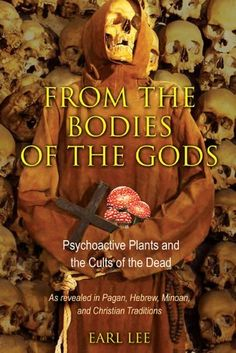 From the Bodies of the Gods: Psychoactive Plants and the Cults of the Dead by Earl Lee. $13.59. Publication: May 16, 2012. Publisher: Park Street Press (May 16, 2012). Author: Earl Lee. 238 pages