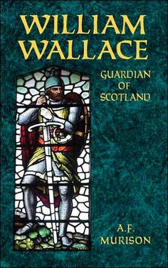 William Wallace: Guardian of Scotland by AF Murison