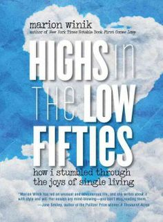 Highs in the low fifties : how I stumbled through the joys of single living by Marion Winik.  Click the cover image to check out or request the biographies and memoirs kindle.