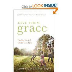 Give Them Grace: Dazzling Your Kids with the Love of Jesus: Elyse M. Fitzpatrick, Jessica Thompson, Tullian Tchividjian: 9781433520099: Amazon.com: Books