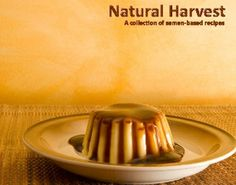 Good gift idea for Grandma: Natural Harvest - A Collection of Semen-Based Recipes. For real.