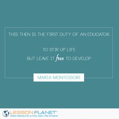 """This then is the first duty of an educator: to stir up life but leave it free to develop."" ~ Maria Montessori #teaching #education #quote"