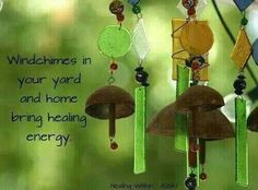 """""""windchimes in your yard and home bring healing energy"""""""