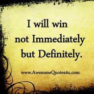 i will win not immediately but definitely