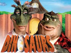 Before Family Guy there was and Awesome show called DINOSAURS!! NOT THE MAMA!