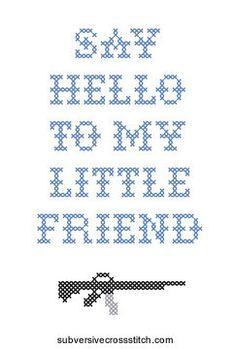 Say Hello To My Little Friend Subversive cross stitch