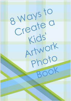 8 Ways to Create a Photo Book Time Capsule of Kids' Artwork